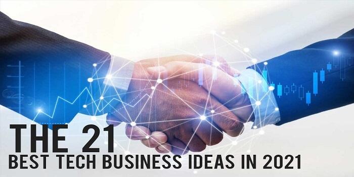The 21 Best Tech Business Ideas In 2021